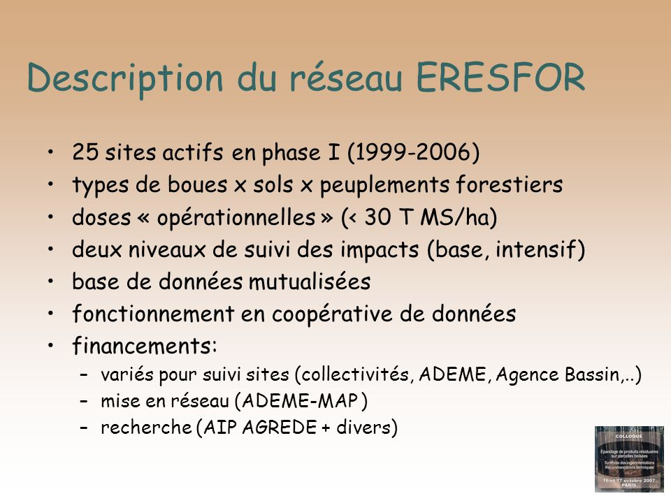 Description du réseau ERESFOR 25 sites actifs en phase I (1999-2006) types de boues x sols x peuplements forestiers doses « opérationnelles » (< 30 T