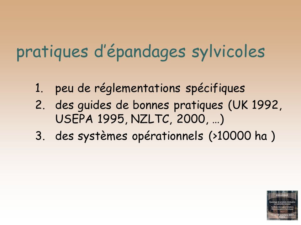 pratiques dépandages sylvicoles 1.peu de réglementations spécifiques 2.des guides de bonnes pratiques (UK 1992, USEPA 1995, NZLTC, 2000, …) 3.des syst