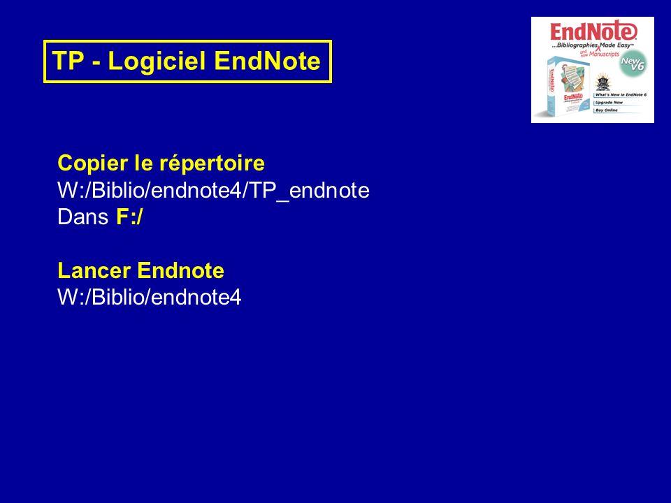 TP - Logiciel EndNote Copier le répertoire W:/Biblio/endnote4/TP_endnote Dans F:/ Lancer Endnote W:/Biblio/endnote4