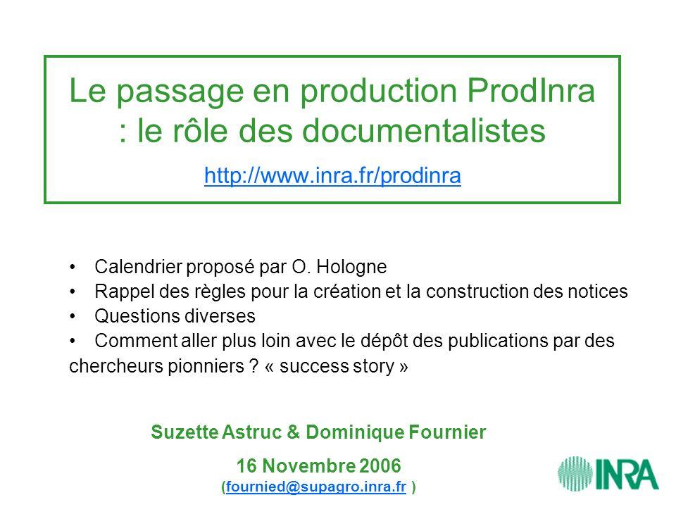 Le passage en production ProdInra : le rôle des documentalistes http://www.inra.fr/prodinra http://www.inra.fr/prodinra Calendrier proposé par O. Holo