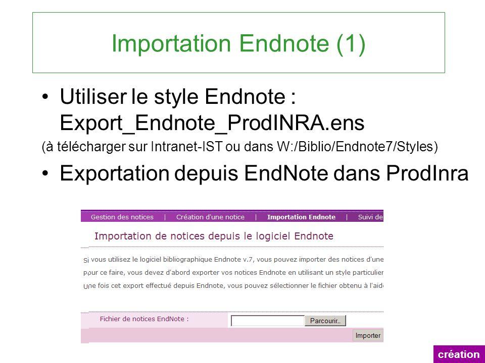 Importation Endnote (1) Utiliser le style Endnote : Export_Endnote_ProdINRA.ens (à télécharger sur Intranet-IST ou dans W:/Biblio/Endnote7/Styles) Exp