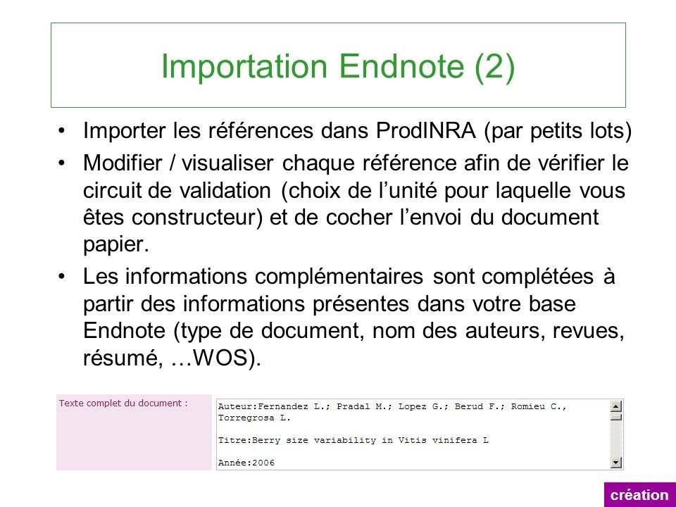 Importation Endnote (2) Importer les références dans ProdINRA (par petits lots) Modifier / visualiser chaque référence afin de vérifier le circuit de