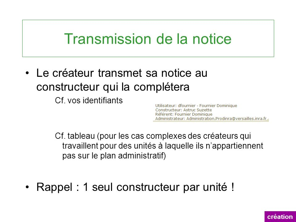 Transmission de la notice Le créateur transmet sa notice au constructeur qui la complétera Cf. vos identifiants Cf. tableau (pour les cas complexes de
