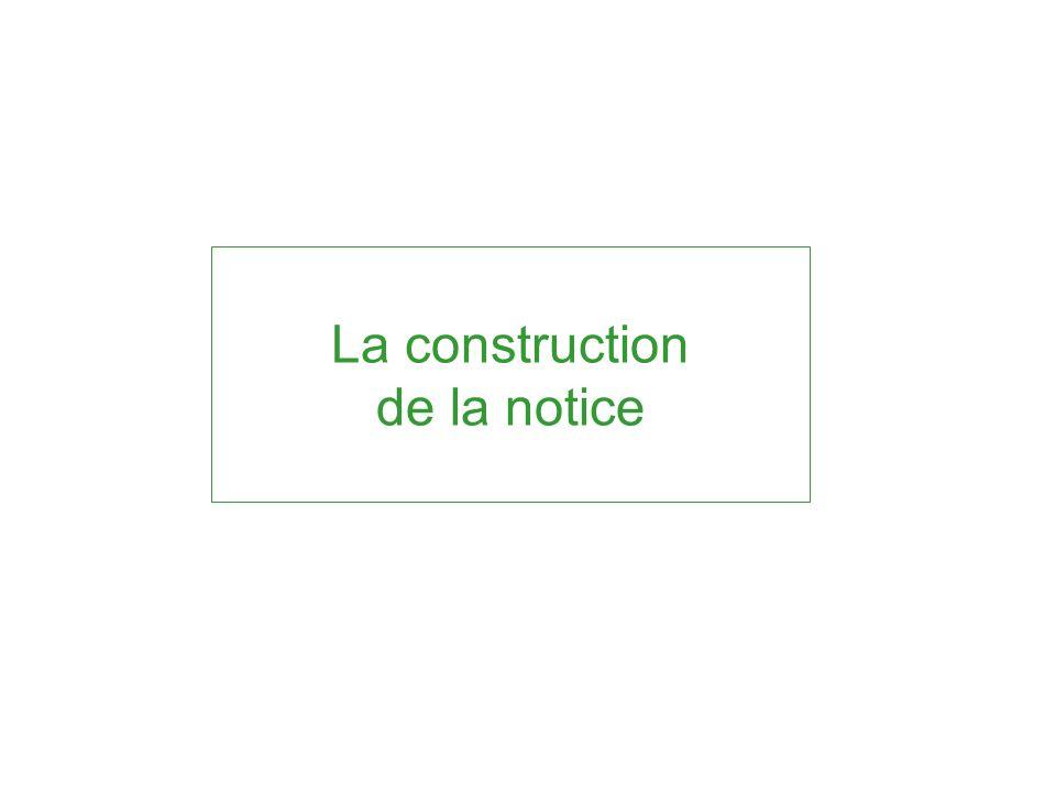 La construction de la notice