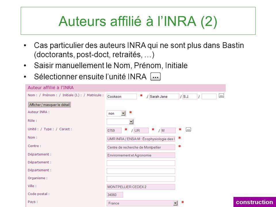 Auteurs affilié à lINRA (2) Cas particulier des auteurs INRA qui ne sont plus dans Bastin (doctorants, post-doct, retraités, …) Saisir manuellement le