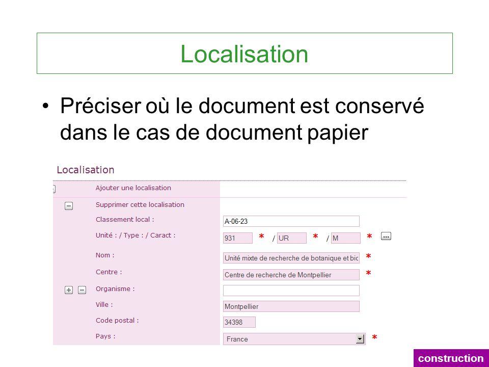 Localisation Préciser où le document est conservé dans le cas de document papier construction