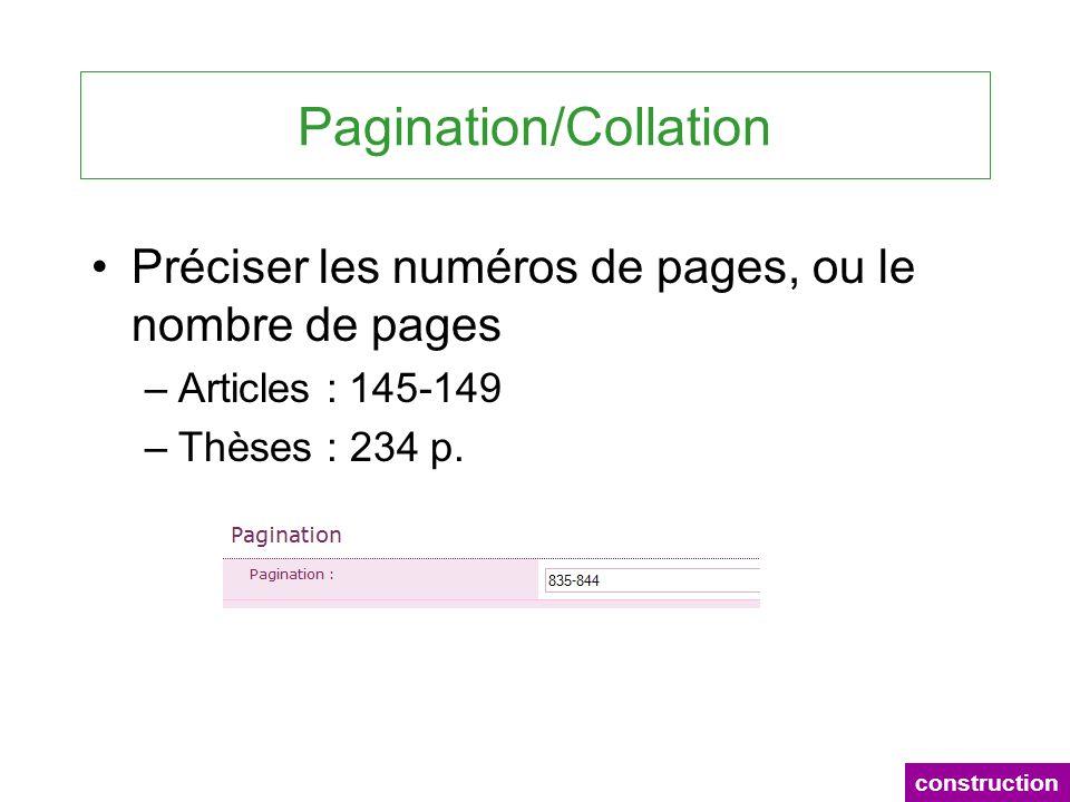 Pagination/Collation Préciser les numéros de pages, ou le nombre de pages –Articles : 145-149 –Thèses : 234 p. construction