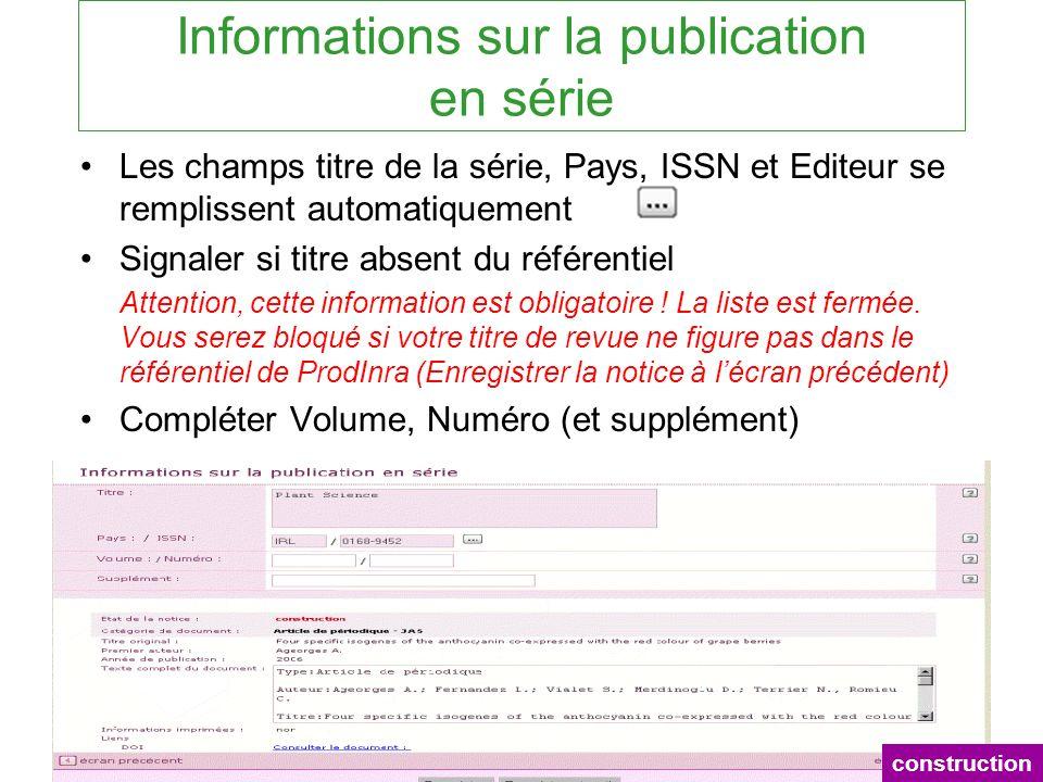 Informations sur la publication en série Les champs titre de la série, Pays, ISSN et Editeur se remplissent automatiquement Signaler si titre absent d
