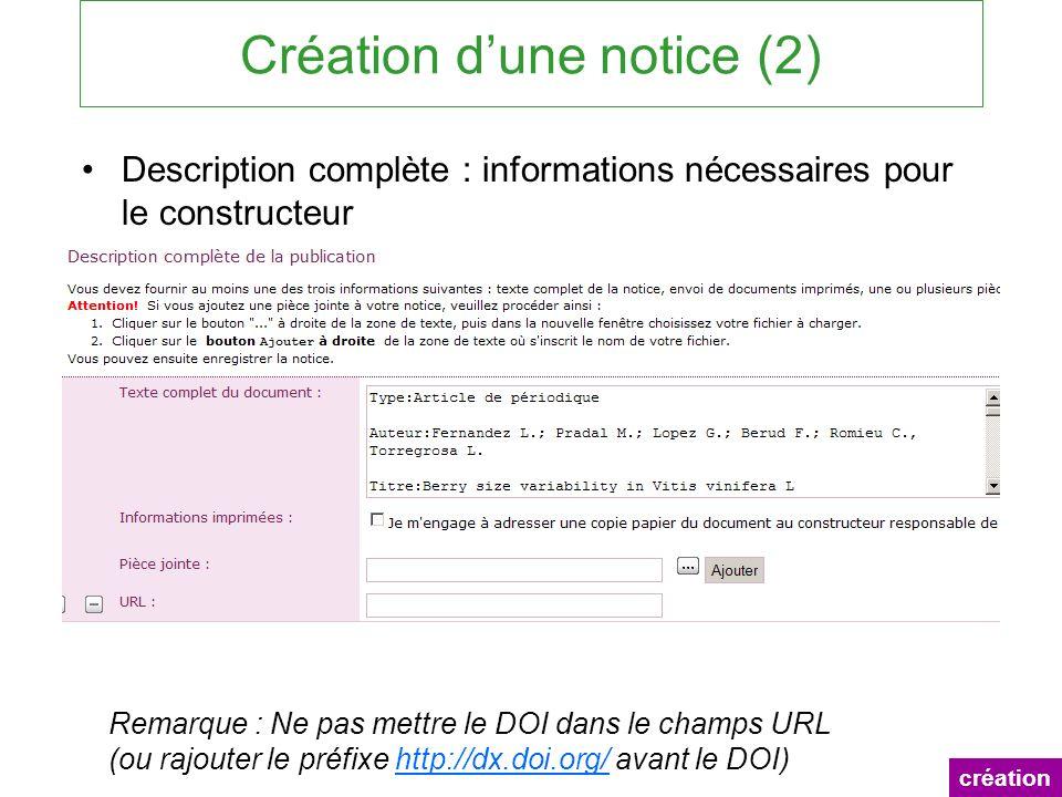 Création dune notice (2) Description complète : informations nécessaires pour le constructeur création Remarque : Ne pas mettre le DOI dans le champs