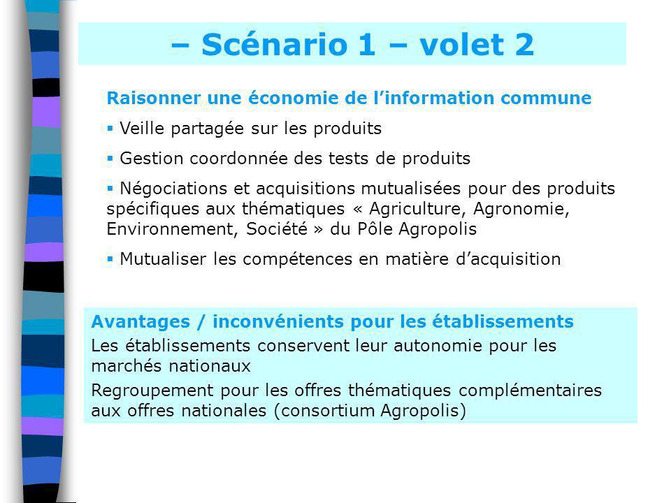 – Scénario 1 – volet 2 Raisonner une économie de linformation commune Veille partagée sur les produits Gestion coordonnée des tests de produits Négoci