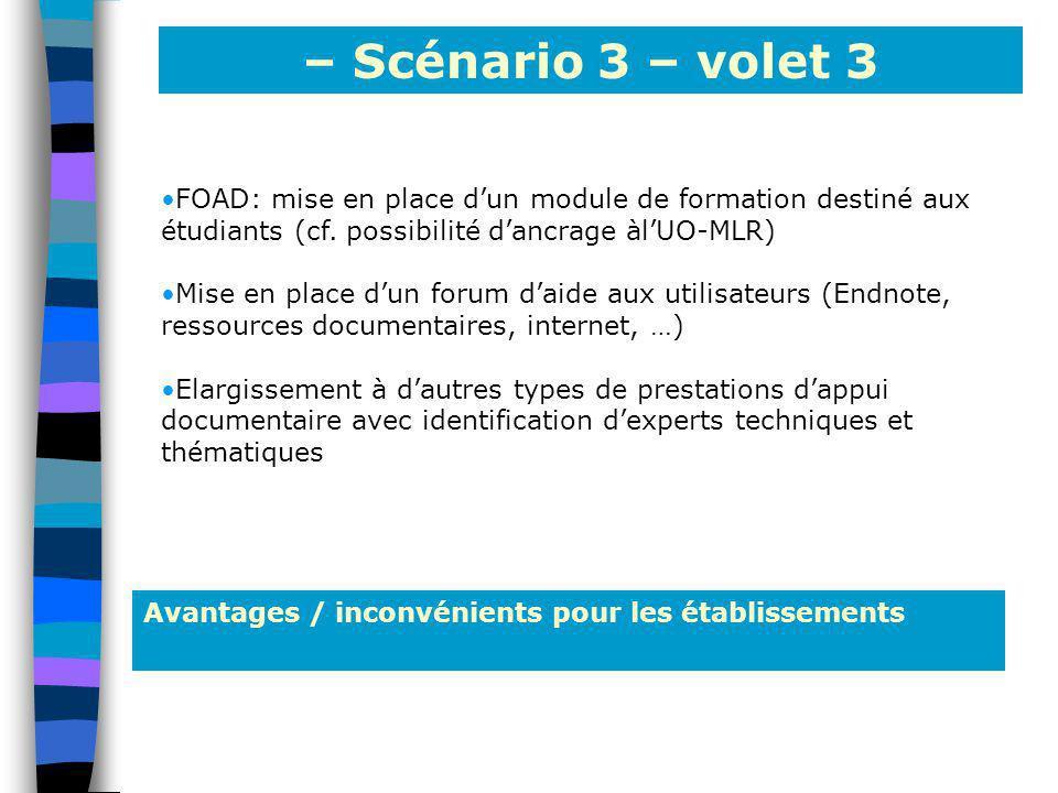 – Scénario 3 – volet 3 Avantages / inconvénients pour les établissements FOAD: mise en place dun module de formation destiné aux étudiants (cf. possib