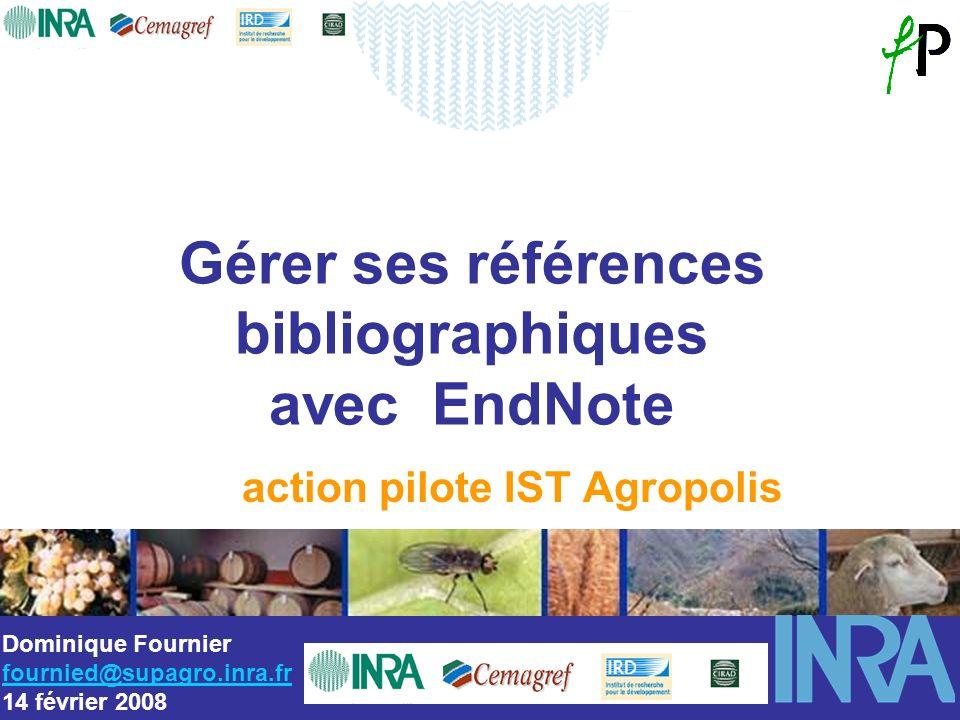 Gérer ses références bibliographiques avec EndNote Dominique Fournier fournied@supagro.inra.fr 14 février 2008 action pilote IST Agropolis