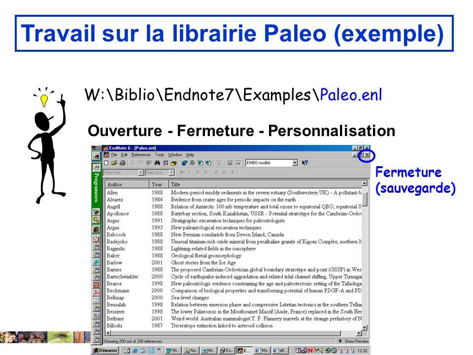 14 février 2008 Travail sur la librairie Paleo (exemple) W:\Biblio\Endnote7\Examples\Paleo.enl Ouverture - Fermeture - Personnalisation Fermeture (sau