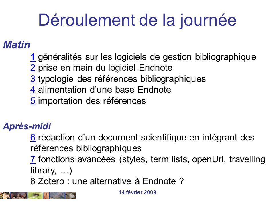 14 février 2008 Matin 11 généralités sur les logiciels de gestion bibliographique 22 prise en main du logiciel Endnote 33 typologie des références bib