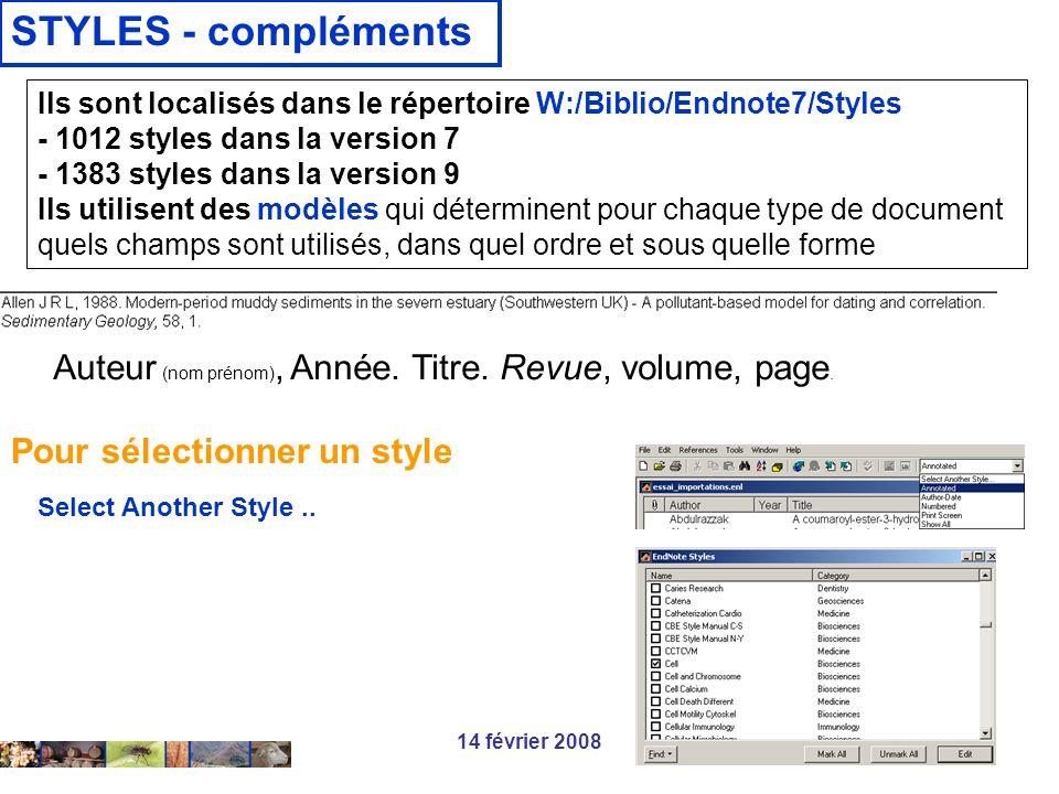 14 février 2008 STYLES - compléments Ils sont localisés dans le répertoire W:/Biblio/Endnote7/Styles - 1012 styles dans la version 7 - 1383 styles dan