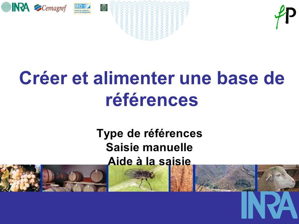 Créer et alimenter une base de références Type de références Saisie manuelle Aide à la saisie