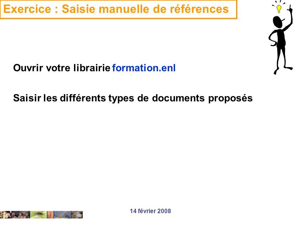14 février 2008 Exercice : Saisie manuelle de références Ouvrir votre librairie formation.enl Saisir les différents types de documents proposés