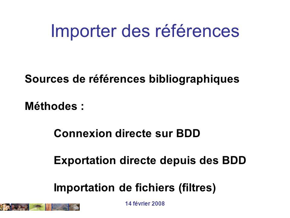 14 février 2008 Sources de références bibliographiques Méthodes : Connexion directe sur BDD Exportation directe depuis des BDD Importation de fichiers