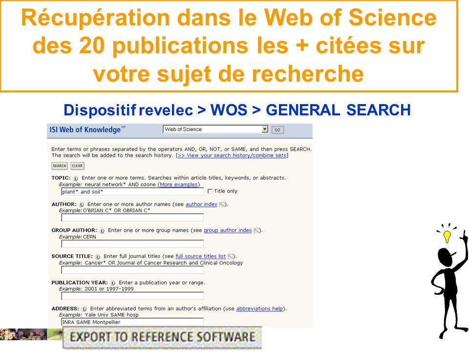 14 février 2008 Récupération dans le Web of Science des 20 publications les + citées sur votre sujet de recherche Dispositif revelec > WOS > GENERAL S