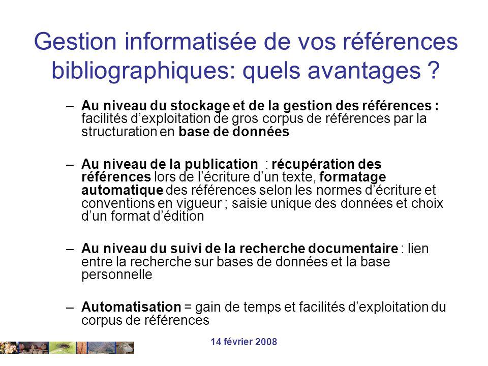 14 février 2008 Sources de références bibliographiques Méthodes : Connexion directe sur BDD Exportation directe depuis des BDD Importation de fichiers (filtres) Importer des références