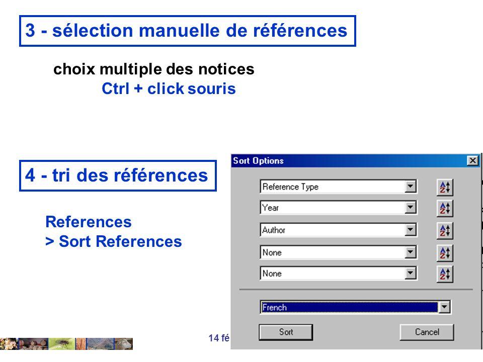 14 février 2008 4 - tri des références References > Sort References 3 - sélection manuelle de références choix multiple des notices Ctrl + click souri