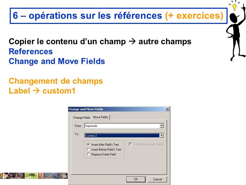 14 février 2008 6 – opérations sur les références (+ exercices) Copier le contenu dun champ autre champs References Change and Move Fields Changement
