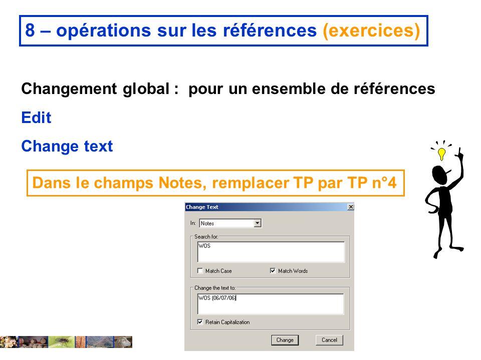 14 février 2008 8 – opérations sur les références (exercices) Changement global : pour un ensemble de références Edit Change text Dans le champs Notes