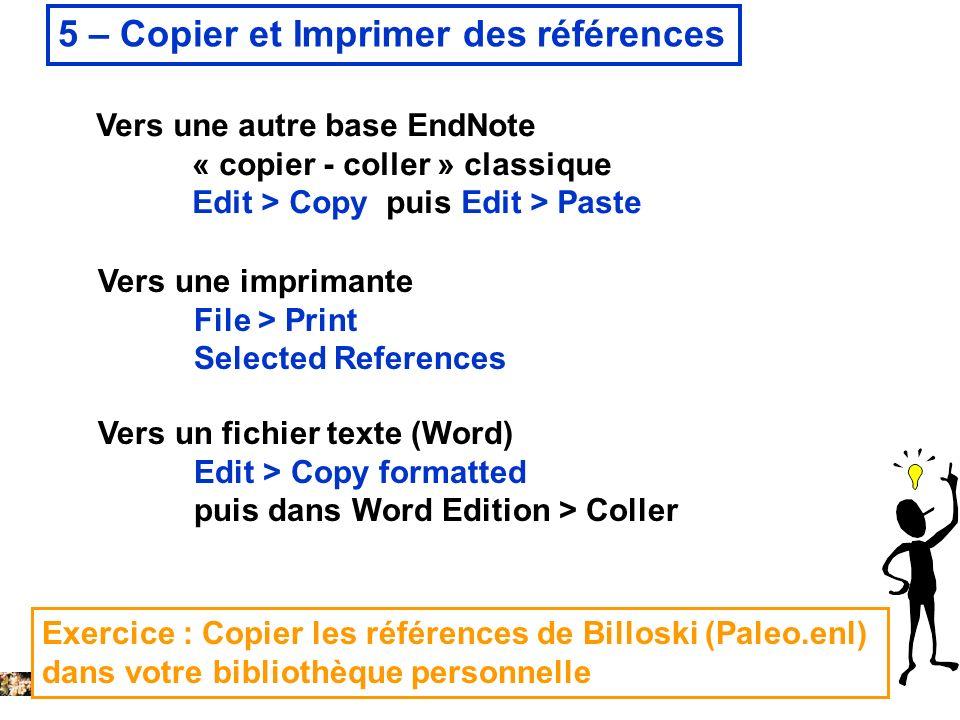 14 février 2008 5 – Copier et Imprimer des références Vers une autre base EndNote « copier - coller » classique Edit > Copy puis Edit > Paste Vers une