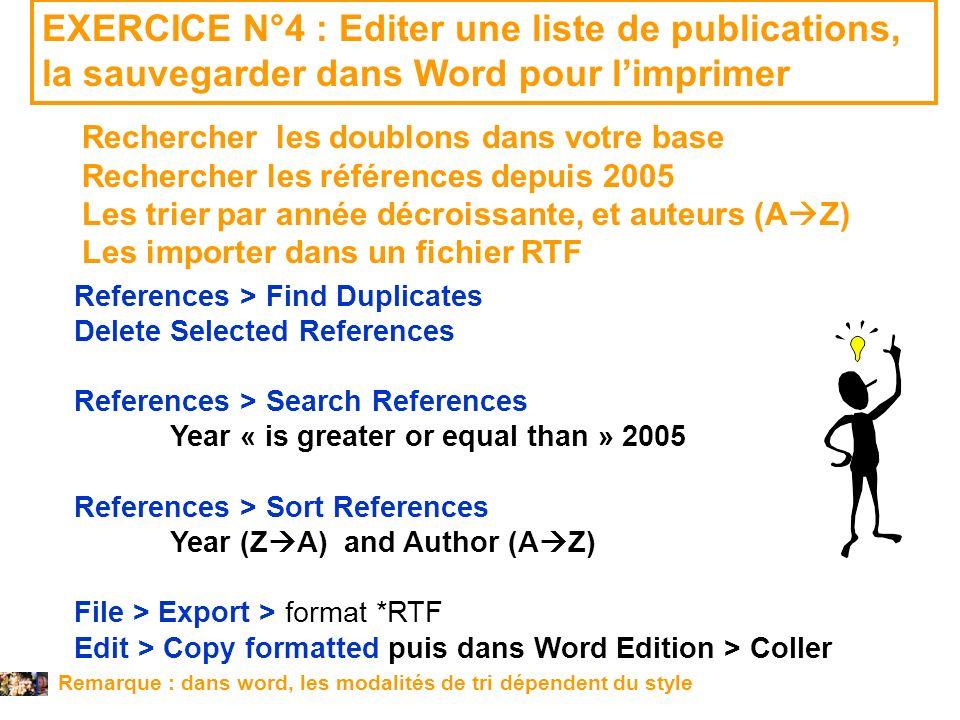 14 février 2008 EXERCICE N°4 : Editer une liste de publications, la sauvegarder dans Word pour limprimer Rechercher les doublons dans votre base Reche