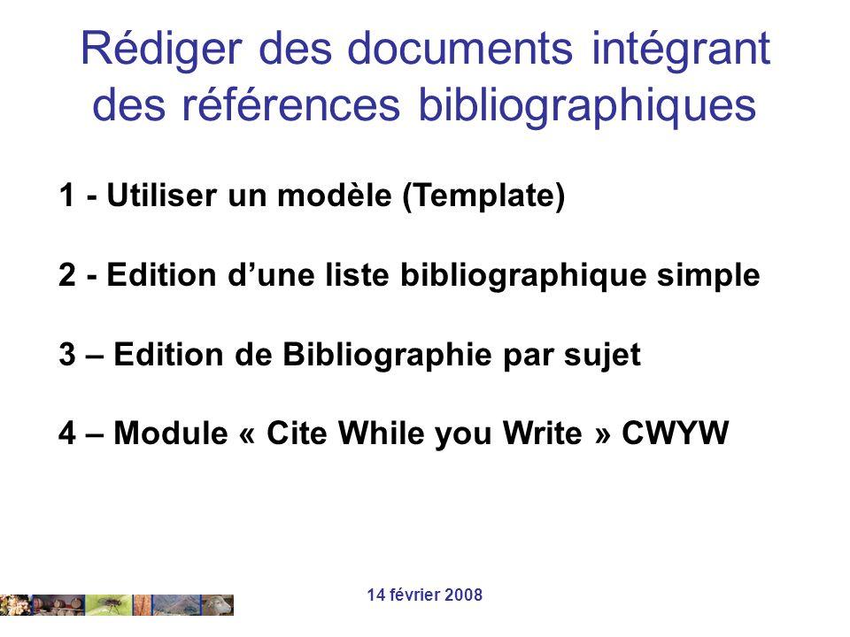14 février 2008 1 - Utiliser un modèle (Template) 2 - Edition dune liste bibliographique simple 3 – Edition de Bibliographie par sujet 4 – Module « Ci