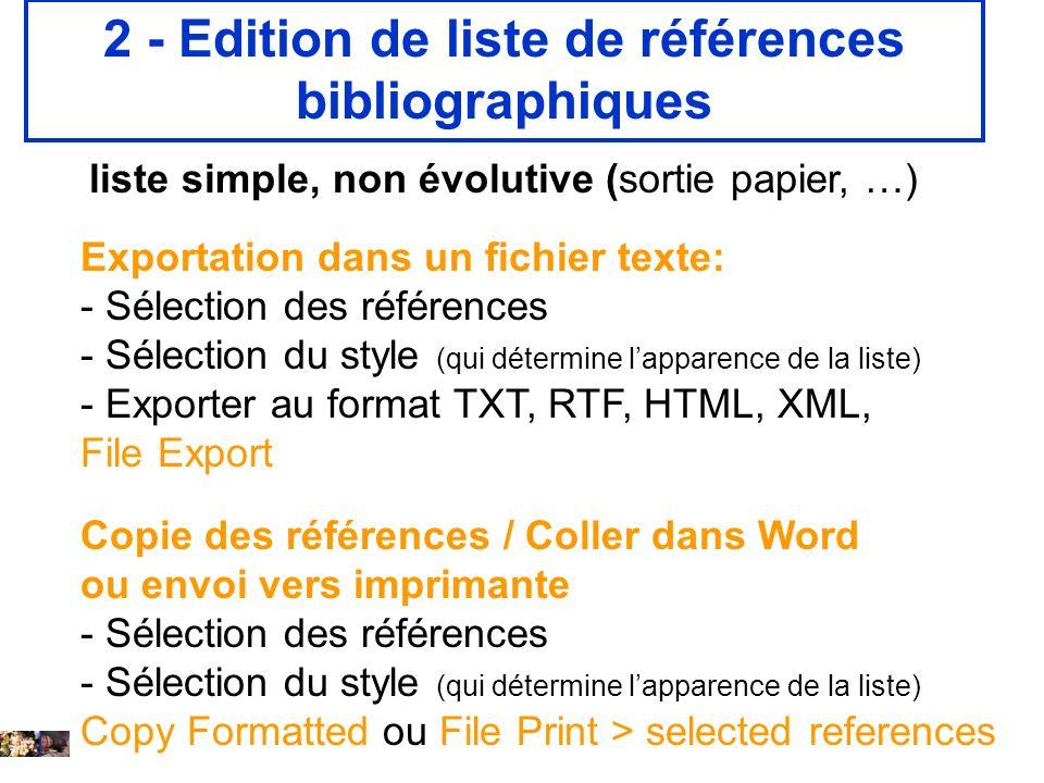 14 février 2008 2 - Edition de liste de références bibliographiques liste simple, non évolutive (sortie papier, …) Exportation dans un fichier texte: