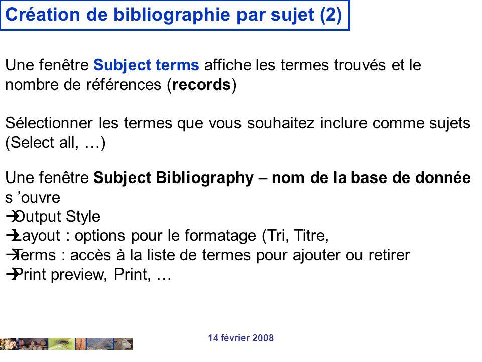 14 février 2008 Création de bibliographie par sujet (2) Une fenêtre Subject terms affiche les termes trouvés et le nombre de références (records) Séle