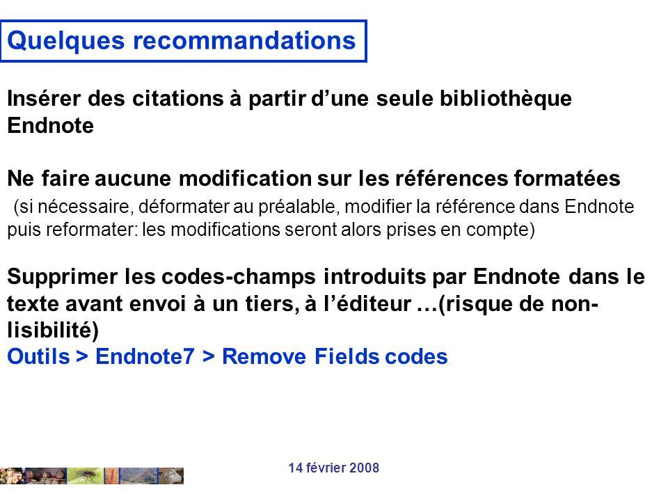 14 février 2008 Quelques recommandations Insérer des citations à partir dune seule bibliothèque Endnote Ne faire aucune modification sur les référence