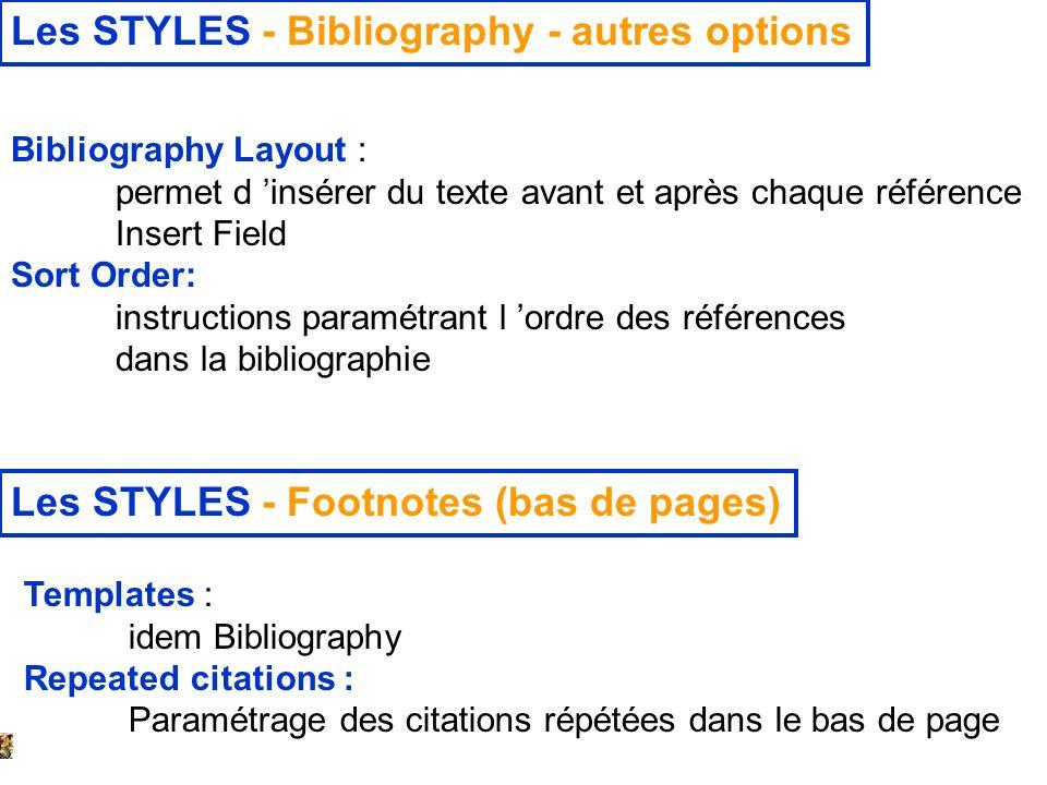 14 février 2008 Les STYLES - Bibliography - autres options Bibliography Layout : permet d insérer du texte avant et après chaque référence Insert Fiel
