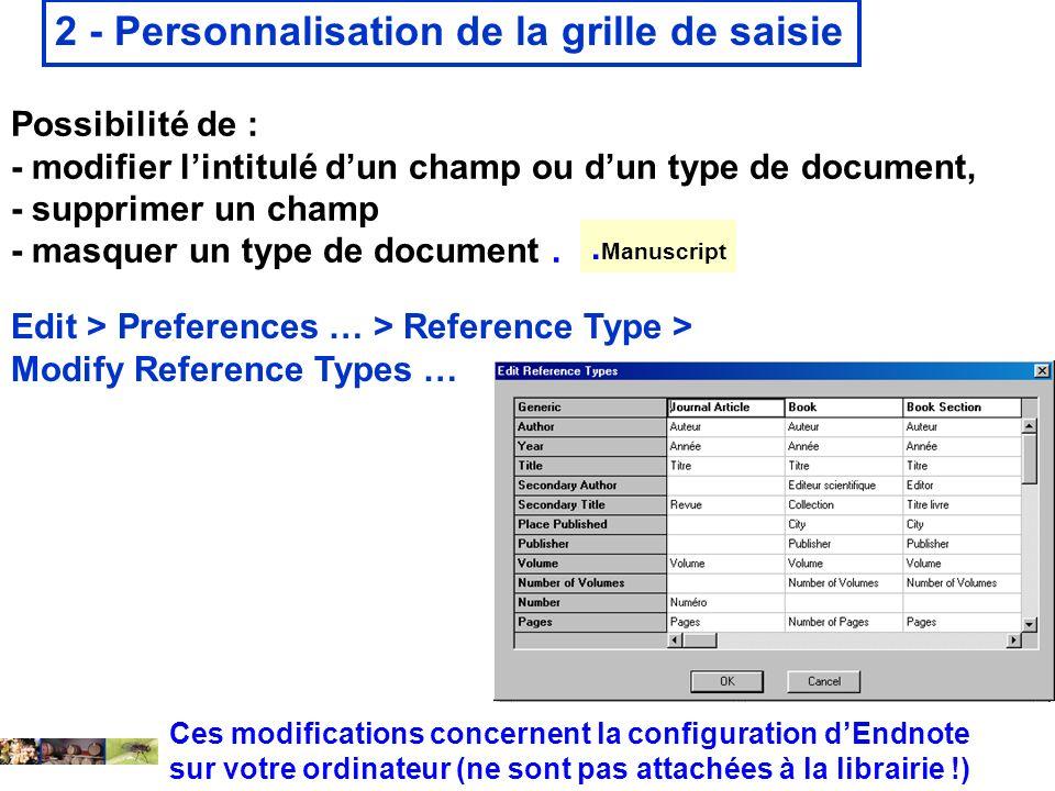 14 février 2008 2 - Personnalisation de la grille de saisie Edit > Preferences … > Reference Type > Modify Reference Types … Possibilité de : - modifi