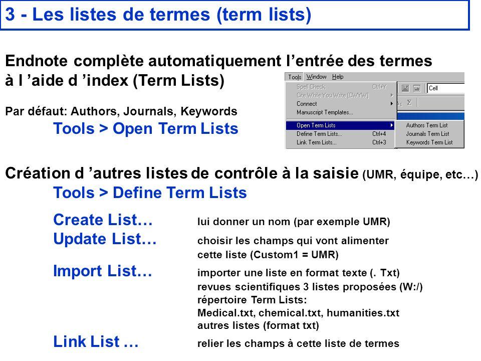 14 février 2008 3 - Les listes de termes (term lists) Endnote complète automatiquement lentrée des termes à l aide d index (Term Lists) Par défaut: Au