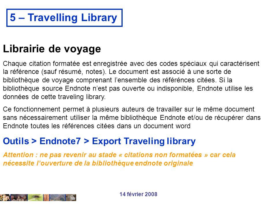 14 février 2008 5 – Travelling Library Librairie de voyage Chaque citation formatée est enregistrée avec des codes spéciaux qui caractérisent la référ
