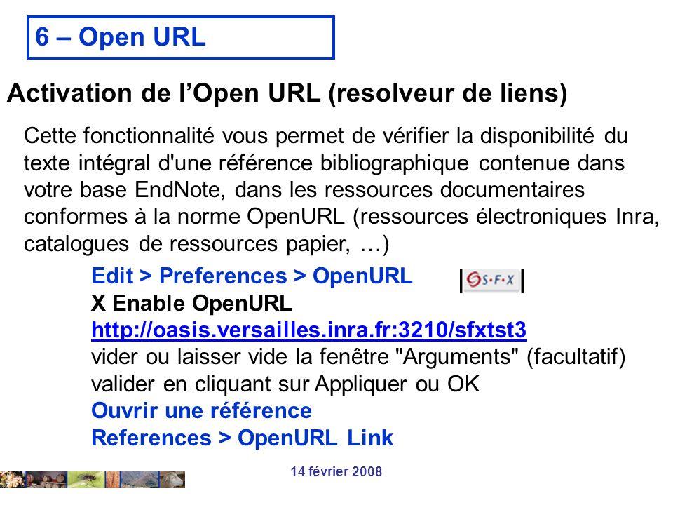 14 février 2008 Activation de lOpen URL (resolveur de liens) Edit > Preferences > OpenURL X Enable OpenURL http://oasis.versailles.inra.fr:3210/sfxtst