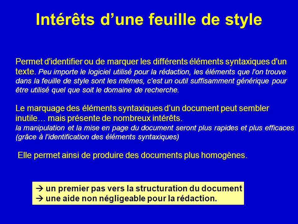 Intérêts dune feuille de style Permet d'identifier ou de marquer les différents éléments syntaxiques d'un texte. Peu importe le logiciel utilisé pour