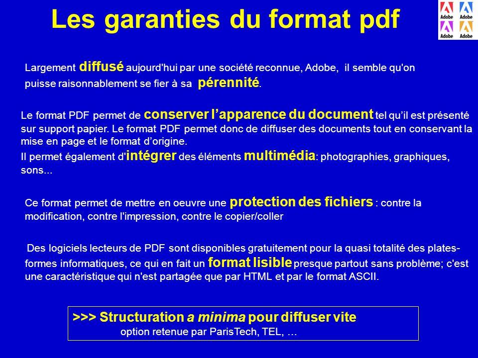 Les garanties du format pdf Des logiciels lecteurs de PDF sont disponibles gratuitement pour la quasi totalité des plates- formes informatiques, ce qu