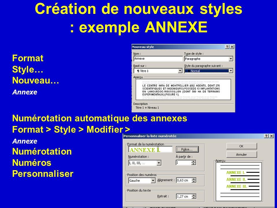 Création de nouveaux styles : exemple ANNEXE Numérotation automatique des annexes Format > Style > Modifier > Annexe Numérotation Numéros Personnalise