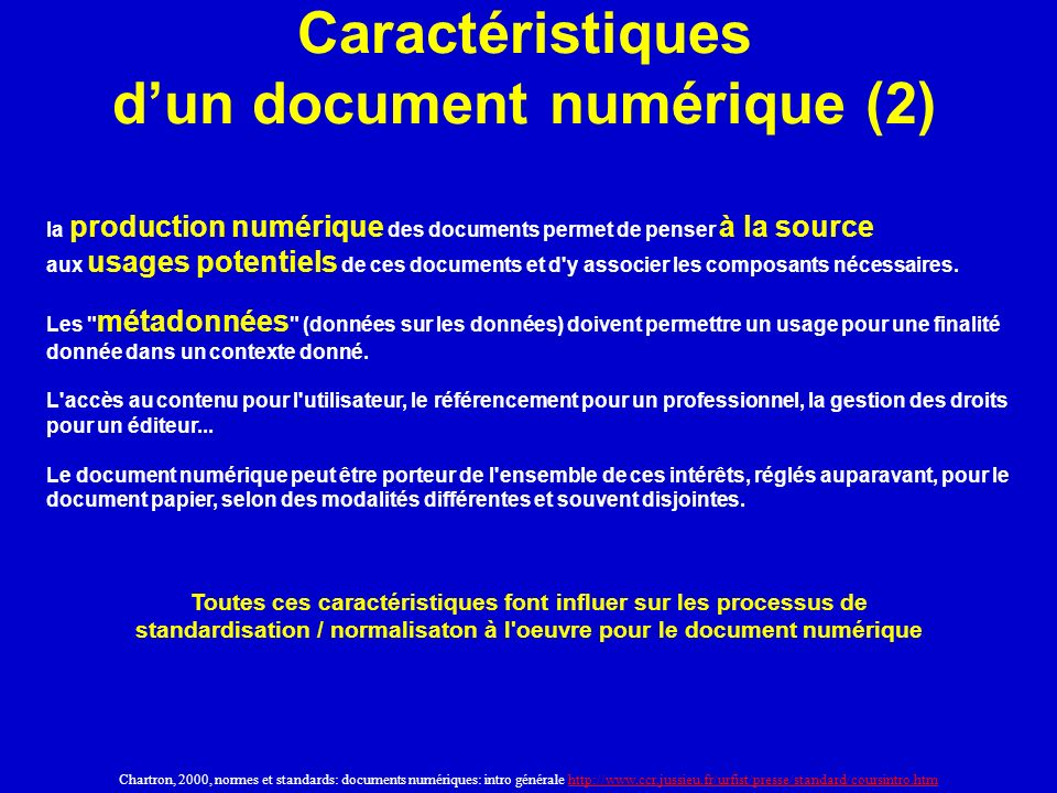 Caractéristiques dun document numérique (2) Chartron, 2000, normes et standards: documents numériques: intro générale http://www.ccr.jussieu.fr/urfist