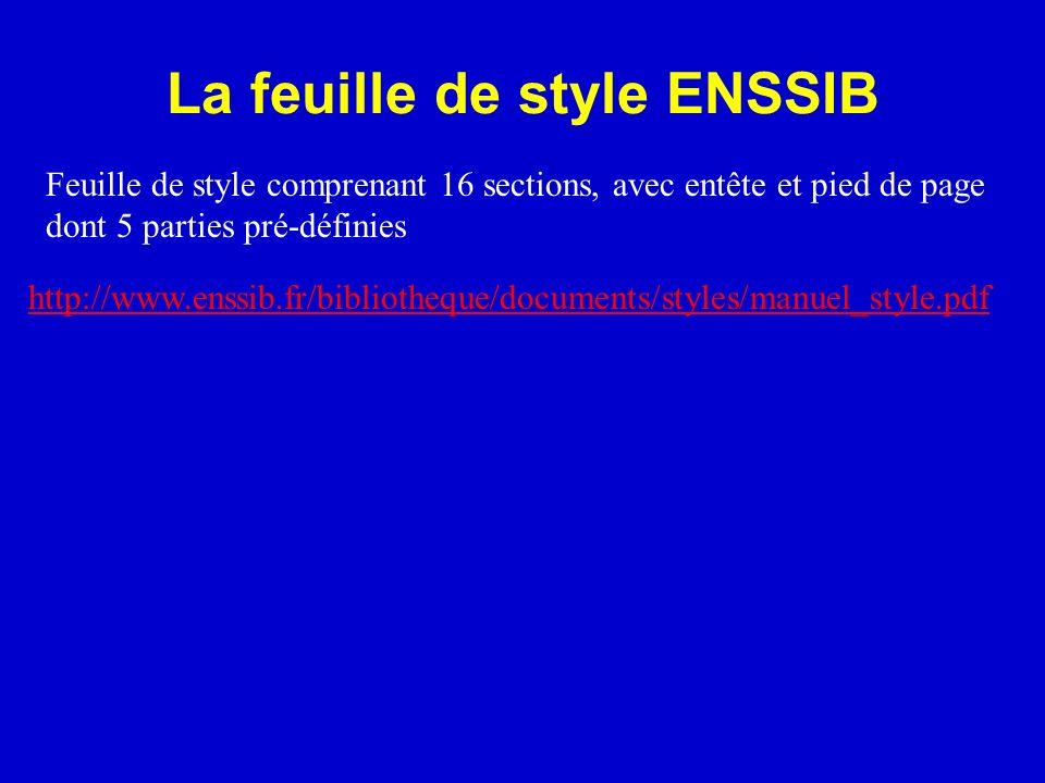 La feuille de style ENSSIB http://www.enssib.fr/bibliotheque/documents/styles/manuel_style.pdf Feuille de style comprenant 16 sections, avec entête et