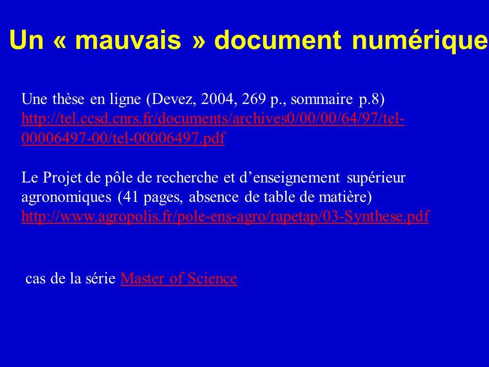 Un « mauvais » document numérique Une thèse en ligne (Devez, 2004, 269 p., sommaire p.8) http://tel.ccsd.cnrs.fr/documents/archives0/00/00/64/97/tel-