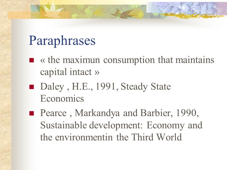 Paraphrases « the maximun consumption that maintains capital intact » Daley, H.E., 1991, Steady State Economics Pearce, Markandya and Barbier, 1990, S
