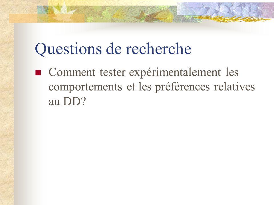 Questions de recherche Comment tester expérimentalement les comportements et les préférences relatives au DD?