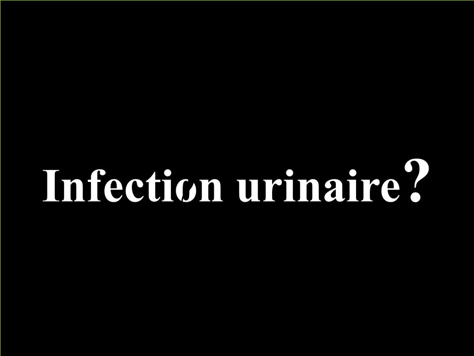Infection urinaire /.