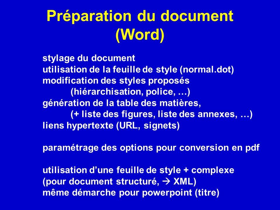 Préparation du document (Word) stylage du document utilisation de la feuille de style (normal.dot) modification des styles proposés (hiérarchisation,