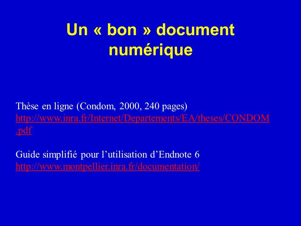 Un « bon » document numérique Thèse en ligne (Condom, 2000, 240 pages) http://www.inra.fr/Internet/Departements/EA/theses/CONDOM.pdf Guide simplifié p