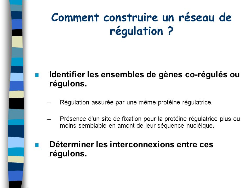 n Identifier les ensembles de gènes co-régulés ou régulons.